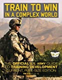 img - for Train to Win in a Complex World: The Official US Army Guide to Training Development: Current, Full-Size Edition - FM 7-0 (TC 25-10) (Carlile Military Library) book / textbook / text book