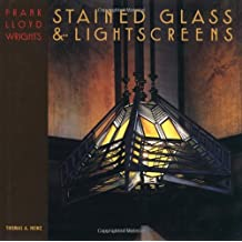Frank Lloyd Wright's Lightscreens & Stained Glass: Stained Glass & Lightscreens