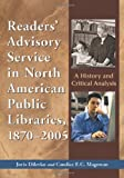 Readers' Advisory Service in North American Public Libraries, 1870-2005, Juris Dilevko and Candice F. C. Magowan, 0786429259