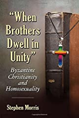 When Brothers Dwell in Unity: Byzantine Christianity and Homosexuality Paperback