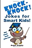 Knock Knock Jokes for Smart Kids: Best Knock-Knock Jokes Ever!, Angel Giggly, 1494398265