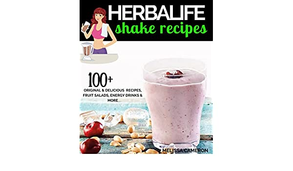 Herbalife Shake Recipes: 100+ Scrumptious Herbalife Shake Recipes, Energy Drinks, & More (Herbalife Formula 1 cookbook) (English Edition) eBook: Melissa ...