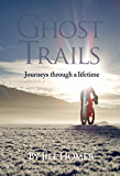 Ghost Trails: Journeys Through a Lifetime