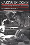 Caring in Crisis : An Oral History of Critical Care Nursing, Zalumas, Jacqueline, 0812215109
