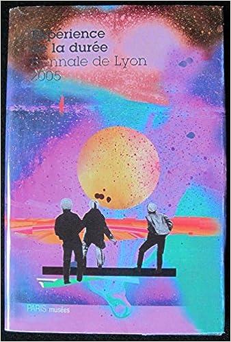 Téléchargement Expérience de la durée : Biennale de Lyon 2005, édition bilingue français-anglais pdf