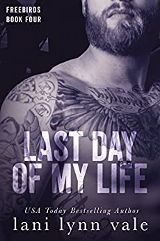 Last Day of My Life (Freebirds Book 4) by [Vale, Lani Lynn]