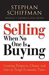 Selling When No One is Buying: Growing Prospects, Clients, and Sales in Tough Economic Times