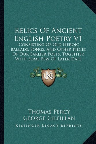 Relics Of Ancient English Poetry V1: Consisting Of Old Heroic Ballads, Songs, And Other Pieces Of Our Earlier Poets, Together With Some Few Of Later Date (1858)