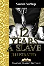 12 years a slave (Illustrated): A Narrative of Solomon Northup, a Citizen of New-York, kidnapped in Washington City in 1841
