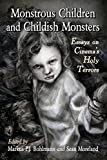 Monstrous Children and Childish Monsters : Essays on Cinema's Holy Terrors