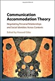 Communication Accommodation Theory: Negotiating Personal Relationships and Social Identities across Contexts