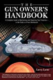 Gun Owner's Handbook: A Complete Guide To Maintaining And Repairing Your Firearms--In The Field Or At Your Workbench