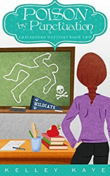 Poison by Punctuation (Chalkboard Outlines Book 2) by [Kaye, Kelley]