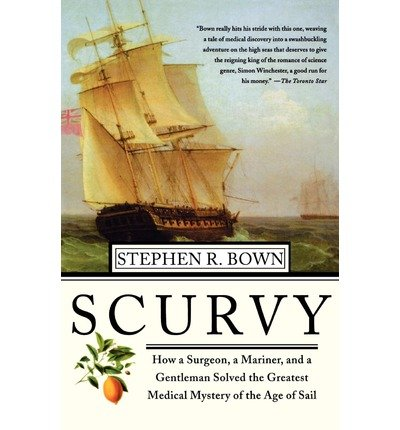 Read Online Scurvy : How a Surgeon, a Mariner, and a Gentlemen Solved the Greatest Medical Mystery of the Age of Sail(Paperback) - 2005 Edition PDF ePub fb2 ebook
