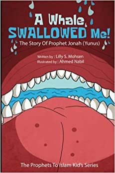 A Whale SWALLOWED Me!: The Story Of Prophet Jonah (Yunus) (The Prophets To islam Series For Children) (Volume 25)