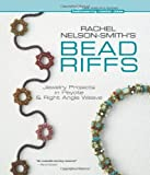 Rachel Nelson-Smith's Bead Riffs: Jewelry Projects in Peyote & Right Angle Weave (Beadweaving Master Class)