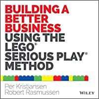 Building a Better Business Using the Lego Serious Play Method