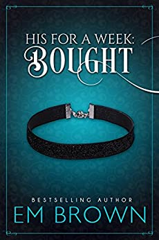 Bought (A New Adult Billionaire Romance) (His For A Week Book 1) by [Brown, Em]