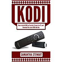 KODI: How to Install  Kodi on Fire Stick, Stream Live TV, and Install The Latest Add-Ons (Exodus, Genesis, Soundplex, Hulu Plus Lots more!)