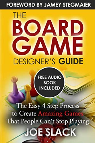 The Board Game Designer's Guide: The Easy 4 Step Process to Create Amazing Games That People Can't Stop - Game Book Board