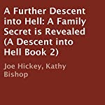 A Further Descent into Hell: A Family Secret Is Revealed: A Descent into Hell, Book 2 | Joe Hickey,Kathy Bishop