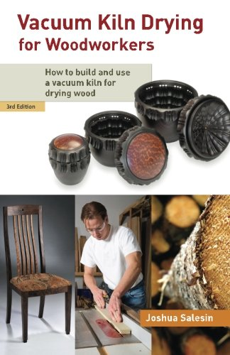 Vacuum Kiln Drying For Woodworkers: How To Build And Use A Vacuum Kiln For Dryin