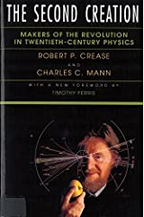 The Second Creation: Makers of the Revolution in Twentieth-Century Physics Kindle Edition