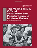 The Veiling Issue, Official Secularism and Popular Islam in Modern Turkey, Elisabeth Ozdalga, 0700709835