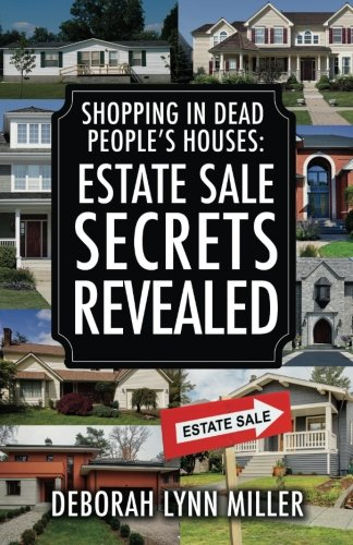 Shopping In Dead People's Houses: Estate Sale Secrets Revealed