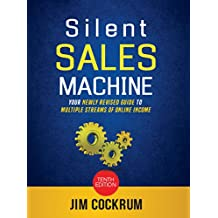 Silent Sales Machine 10.0 : Your Newly Revised Guide To Multiple Streams of Income Online! Includes Amazon FBA, eBay, Audience Growth and more! (English Edition)