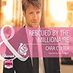 Rescued by the Millionaire | Cara Colter