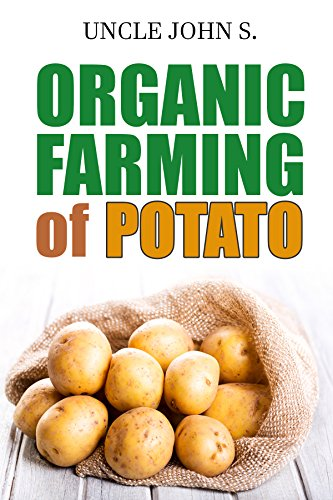 Organic Farming of Potato: Easy Tips to grow Potato in your home Garden by [John S., Uncle]