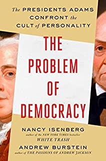 Book Cover: The Problem of Democracy: The Presidents Adams Confront the Cult of Personality