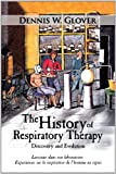 The History of Respiratory Therapy, Dennis W. Glover, 1449014909