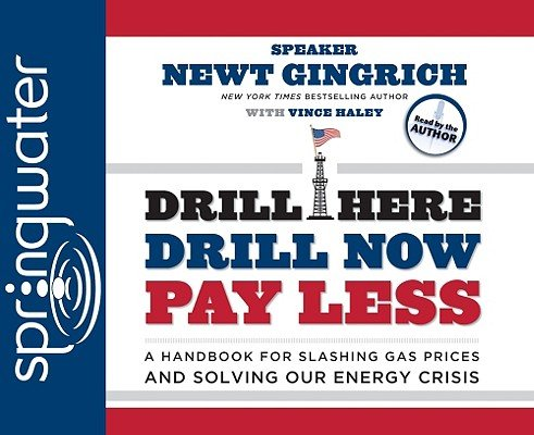 Read Online Drill Here, Drill Now, Pay Less: A Handbook for Slashing Gas Prices and Solving Our Energy Crisis [DRILL HERE DRILL NOW PAY LE 3D] PDF