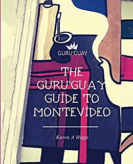 GuruGuay Guide to Montevideo, The by [Higgs, Karen]
