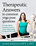 img - for Therapeutic Answers to Common Yoga Pose Questions: For yoga teachers and students who have basic knowledge and understanding of yoga and their bodies. book / textbook / text book