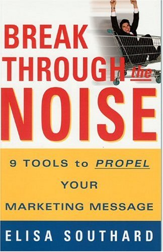 Download Break Through the Noise: 9 Tools to Propel Your Marketing Message pdf epub