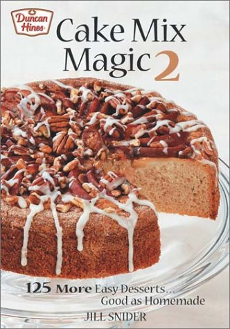 Cake Mix Magic 2: 125 More Easy Desserts ... Good as Homemade by Jill Snider