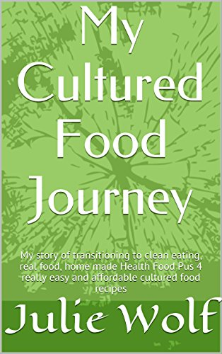 my-cultured-food-journey-shifting-to-clean-eating-real-food-homemade-health-food-with-four-easy-and-