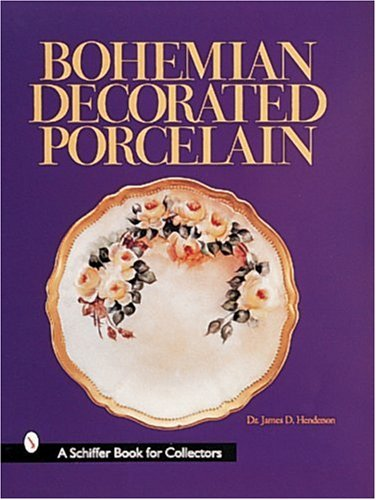 Bohemian Decorated Porcelain  A Schiffer Book For Collectors