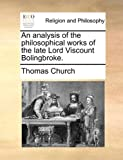 An Analysis of the Philosophical Works of the Late Lord Viscount Bolingbroke, Thomas Church, 1140772465