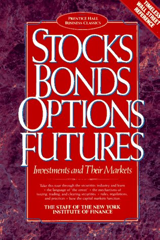 Stocks Bonds Options Futures: Investments and Their Markets (Prentice Hall Business Classics)