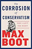 img - for The Corrosion of Conservatism: Why I Left the Right book / textbook / text book