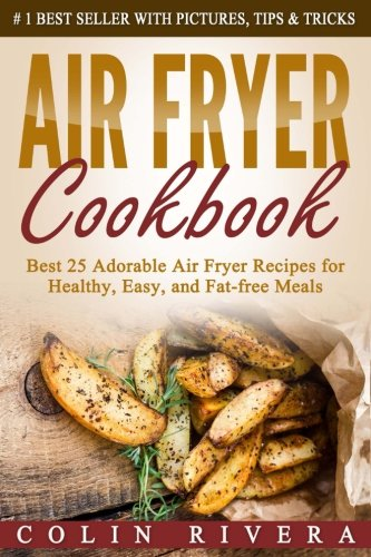 Download Air Fryer Cookbook: Best 25 Adorable Air Fryer Recipes for Healthy, Easy, and Fat-free Meals pdf