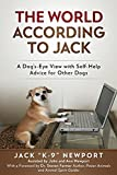 The World According to Jack: A Dog's-Eye View with Self-Help Advice for Other Dogs