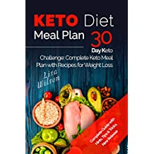 Keto Diet Meal Plan: 30 Day Keto Challenge: Complete Keto Meal Plan with Recipes for Weight Loss (Ketogenic Recipes Cookbook, Ketogenic Meal Plan, Keto Recipes Cookbook, Keto Guide for Beginners)