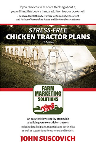Stress-Free Chicken Tractor Plans: An Easy to Follow, Step-by-Step Guide to Building Your Own Chicken Tractors by [Suscovich, John]