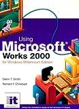 Using Microsoft(R)  Works 2000 for Windows : Millennium Edition, Christoph, Richard T. and Smith, Glenn T., 0130408182