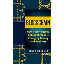 Blockchain: How Technologies Behind Bitcoin Is Changing Money and Business